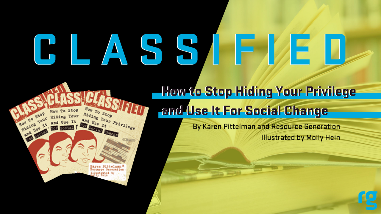 Check out our book, Classified: How to Stop Hiding Your Privilege and Use It For Social Change